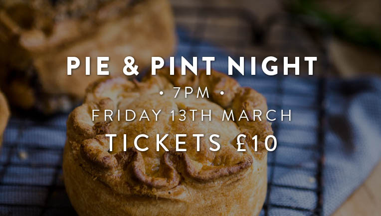 Pie and Pint Night 7pm Friday 13th March Tickets £10