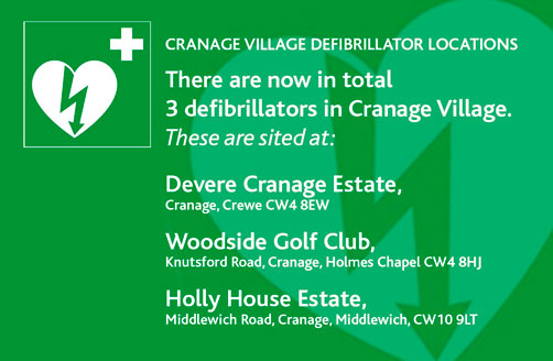Cranage Village Defibrillator Locations. There are now in total 3 defibrillators in Cranage Village. These are sited at: Devere Cranage Estate, Cranage, Crewe CW4 8EW Woodside Golf Club, Knutsford Road, Cranage, Holmes Chapel CW4 8HJ Holly House Estate, Middlewich Road, Cranage, Middlewich, CW10 9LT